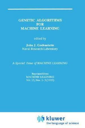 Genetic Algorithms for Machine Learning :  Geneticalgorithms for - J.J. Grefenstette