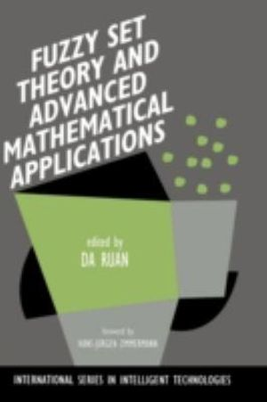 Fuzzy Set Theory and Advanced Mathematical Applications : International Series in Intelligent Technologies - Da Ruan