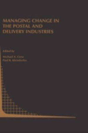 Managing Change in the Postal and Delivery Industries : Topics in Regulatory Economics and Policy - Michael A. Crew