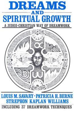 Dreams and Spiritual Growth: A Judeo-Christian Way of Dreamwork Louis M. Savary, Patricia H. Berne and Strephon Kaplan Williams