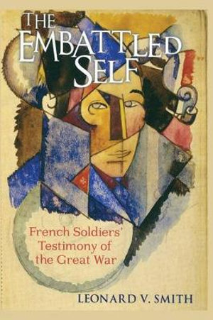 The Embattled Self : French Soldiers' Testimony of the Great War - Leonard V. Smith