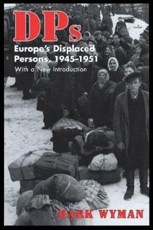 DPs : Europe's Displaced Persons, 1945-1951 - Mark Wyman