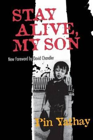 Stay Alive, My Son - Pin Yathay