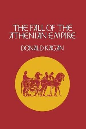 The Fall of the Athenian Empire (A New History of the Peloponnesian War) Donald Kagan