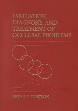 Evaluation, Diagnosis and Treatment of Occlusal Problems Peter E. Dawson