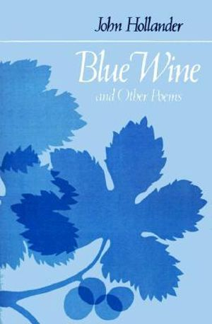 Blue Wine and Other Poems : Johns Hopkins: Poetry and Fiction - John Hollander