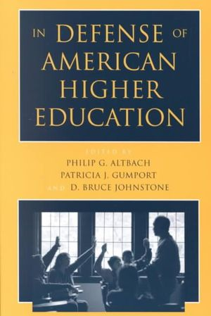 In Defense of American Higher Education Philip G. Altbach, Patricia J. Gumport and D. Bruce Johnstone