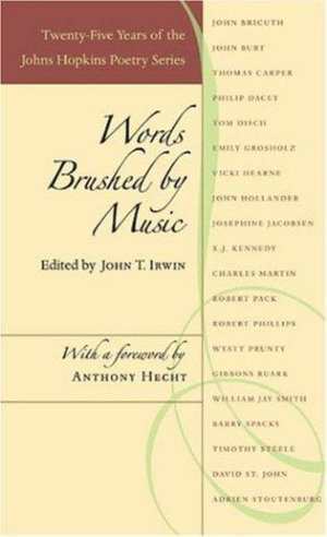 Words Brushed by Music : Twenty-five Years of the Johns Hopkins Poetry Series - John T. Irwin
