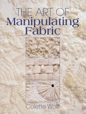 Art of Manipulating Fabric - Colette Wolff