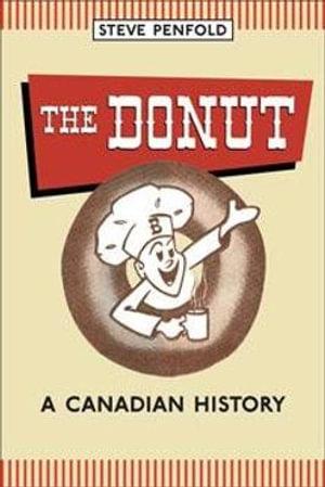The Donut : A Canadian History - Steve Penfold