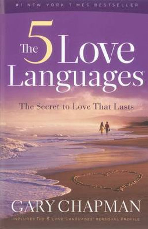 The Five Love Languages : The Secret to Love That Lasts - Gary Chapman