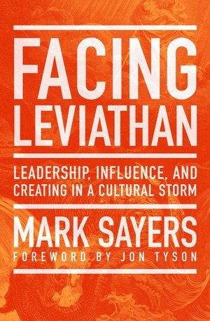 Facing Leviathan : Leadership, Influence, and Creating in a Cultural Storm - Mark Sayers