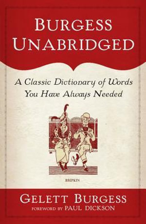 Burgess Unabridged : A Classic Dictionary of Words You Have Always Needed - Gelett Burgess