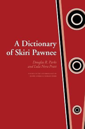 A Dictionary of Skiri Pawnee - Douglas R. Parks