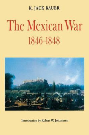 The Mexican War, 1846-1848 K. Jack Bauer and Robert W. Johannsen