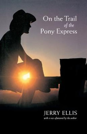 On the Trail of the Pony Express Jerry Ellis