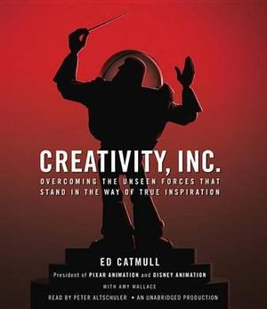 Creativity, Inc. : Overcoming the Unseen Forces That Stand in the Way of True Inspiration - Ed Catmull