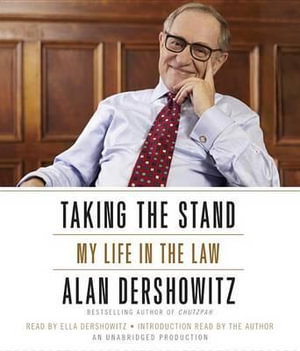 Taking the Stand : My Life in the Law - Professor Alan M Dershowitz