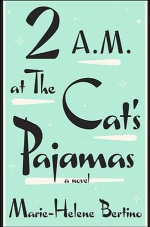 2 A.M. at the Cat's Pajamas - Marie-Helene Bertino