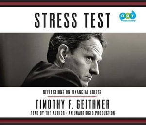 Stress Test : Reflections on Financial Crises - Timothy F Geithner