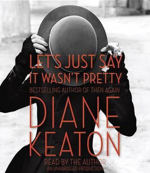Let's Just Say It Wasn't Pretty - Diane Keaton