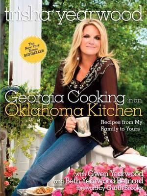 Georgia Cooking in an Oklahoma Kitchen : Recipes from My Family to Yours - Trisha Yearwood