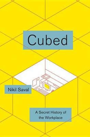 Cubed : A Secret History of the Workplace - Nikil Saval
