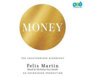 Money : The Unauthorized Biography - Felix Martin