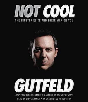 Not Cool : The Hipster Elite and Their War on You - Greg Gutfeld
