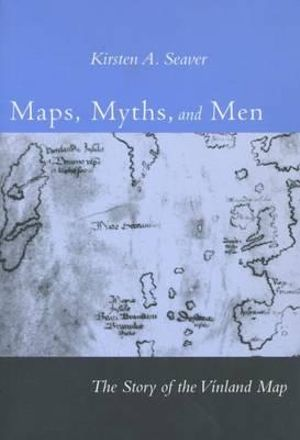Maps, Myths, and Men: The Story of the Vinland Map Kirsten A. Seaver
