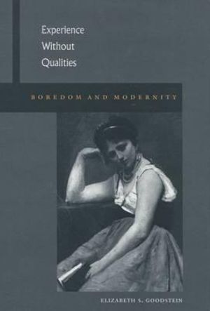 Experience Without Qualities: Boredom and Modernity Elizabeth S. Goodstein