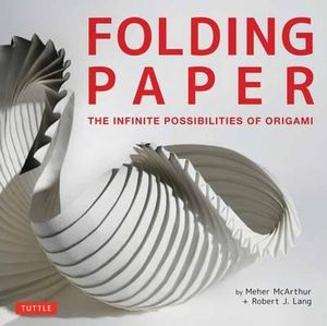 Folding Paper : The Infinite Possibilities of Origami - Meher McArthur