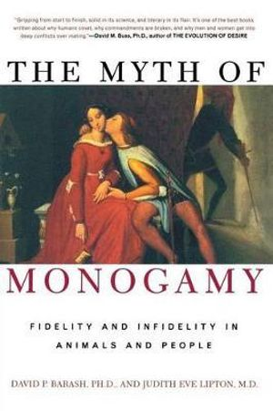 The Myth of Monogamy : Fidelity and Infidelity in Animals and People - Barash David