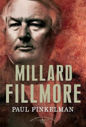 Millard Fillmore: The American Presidents Series: The 13th President, 1850-1853 Paul Finkelman, Arthur M. Schlesinger and Sean Wilentz