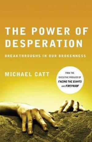 The Power of Desperation : Breakthroughs in Our Brokenness - Michael Catt