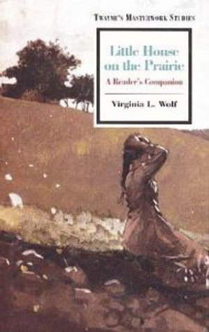 Little House on the Prairie : A Reader's Companion - Virginia L. Wolf
