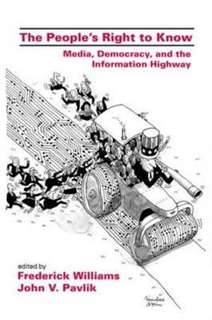 The People's Right to Know : Media, Democracy and the Information Highway - Frederick Williams
