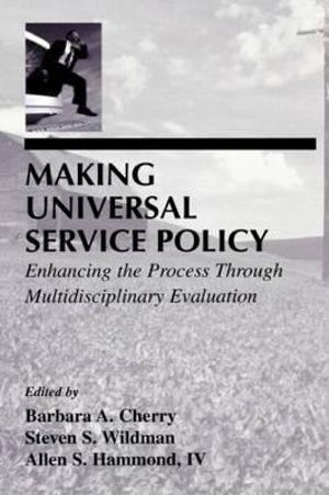 Making Universal Service Policy : Enhancing the Process Through Multidisciplinary Evaluation - Barbara A. Cherry
