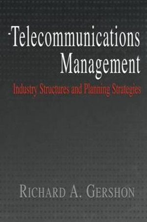 Telecommunications Management : Industry Structures and Planning Strategies - Richard A. Gershon