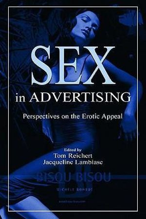 Sex in Advertising : Perspectives on the Erotic Appeal - Tom Reichert
