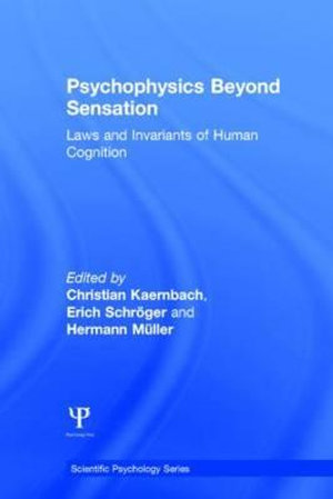 Psychophysics beyond Sensation : Laws and Invariants of Human Cognition - Christian Kaernbach
