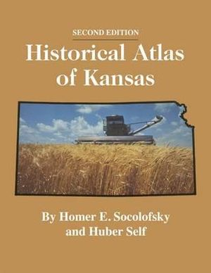 Historical Atlas of Kansas Homer E. Socolofsky and Huber Self