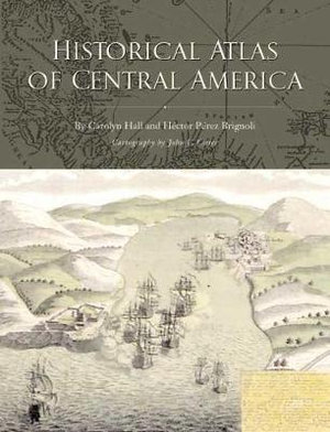 Historical Atlas of Central America - Carolyn Hall