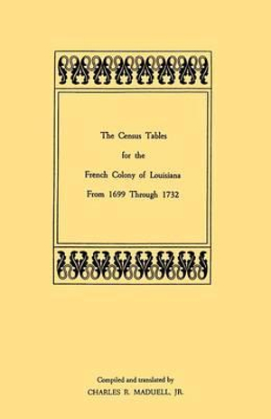 The Census Tables for the French Colony of Louisiana from 1699 through 1732 Jr. Charles R. Maduell