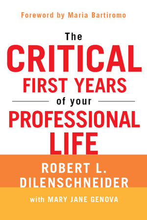 The Critical First Years of Your Professional Life - Robert L. Dilenschneider