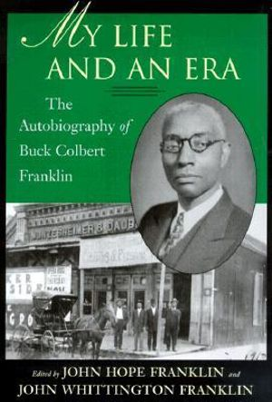 My Life and an Era: The Autobiography of Buck Colbert Franklin Buck Colbert Franklin, John Hope Franklin and John Whittington Franklin