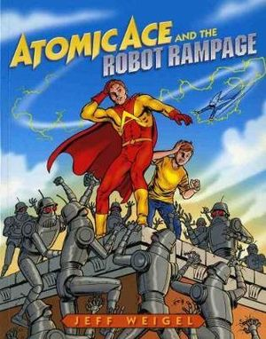 Atomic Ace and the Robot Rampage : Atomic Ace - Jeff Weigel