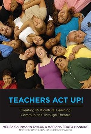 Teachers Act Up!: Creating Multicultural Learning Communities Through Theatre Melisa Cahnmann-Taylor and Mariana Souto-manning