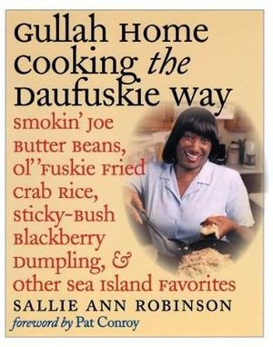 Gullah Home Cooking the Daufuskie Way: Smokin' Joe Butter Beans, Ol' 'Fuskie Fried Crab Rice, Sticky-Bush Blackberry Dumpling, and Other Sea Island Favorites Sallie Ann Robinson, Gregory Wrenn Smith and Pat Conroy
