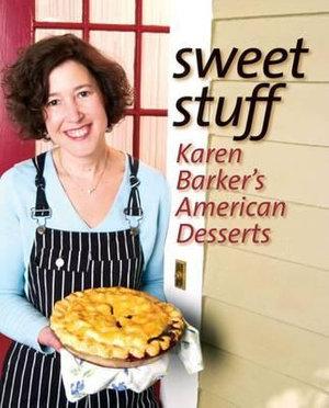 Sweet Stuff : Karen Barker's American Desserts - Karen Barker